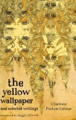 The Arrival Of A New Edition Yellow Wallpaper And Selected Writings By Charlotte Perkins Gilman Before Christmas Had Me Eager To Read That Familiar