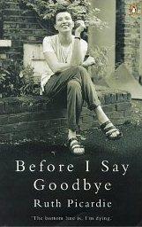Before I Say Goodbye ~ Ruth Picardie