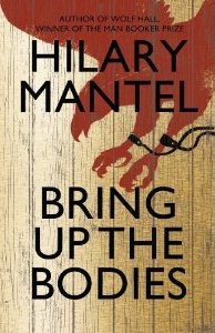 Bring Up the Bodies ~ Hilary Mantel
