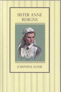 Sister Anne Resigns ~ Josephine Elder