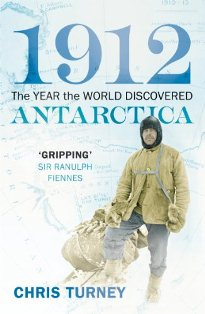 1912 The Year the World Discovered Antarctica ~ Chris Turney