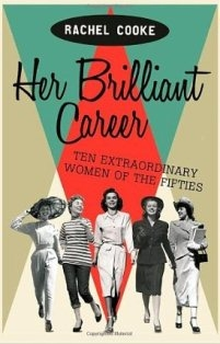 Her Brilliant Career ~ Rachel Cooke