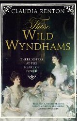Those Wild Wyndhams ~ Claudia Renton