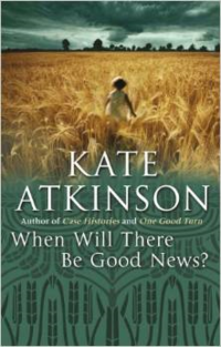 When Will There Be Good News? ~ Kate Atkinson