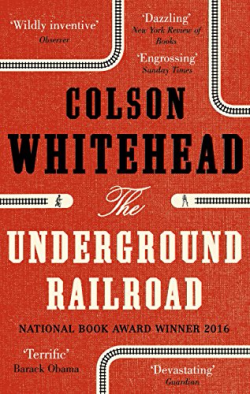 The Underground Railroad ~ Colson Whitehead