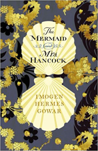 The Mermaid & Mrs Hancock ~ Imogen Hermes Gowar