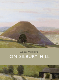 On Silbury Hill ~ Adam Thorpe