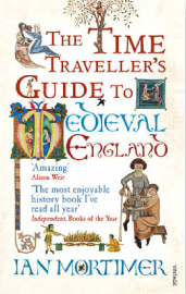 The Time Traveller's Guide to Medieval England ~ Ian Mortimer