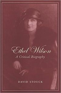Ethel Wilson ~ David Stouck