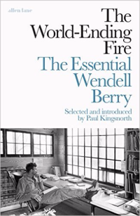 The World-Ending Fire ~ Wendell Berry
