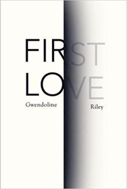 First Love ~ Gwendoline Riley