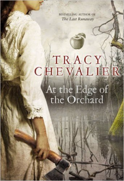At the Edge of the Orchard ~ Tracy Chevalier