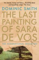 The Last Painting of Sara de Vos ~ Dominic Smith