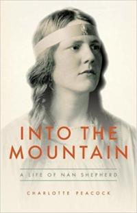 Into the Mountain - A Life of Nan Shepherd ~ Charlotte Peacock