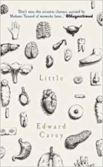 Little ~ Edward Carey