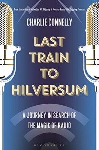 Last Train to Hilversum ~ Charlie Connelly