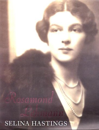 Rosamond Lehmann ~ Selina Hastings