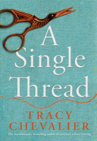 A Single Thread ~ Tracy Chevalier