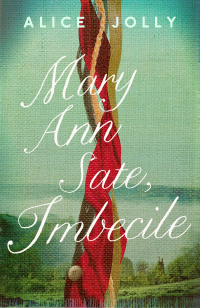 Mary Ann Sate, Imbecile ~ Alice Jolly