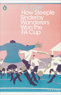 How Steeple Sinderby Wanderers Won the FA Cup ~ J.L.Carr