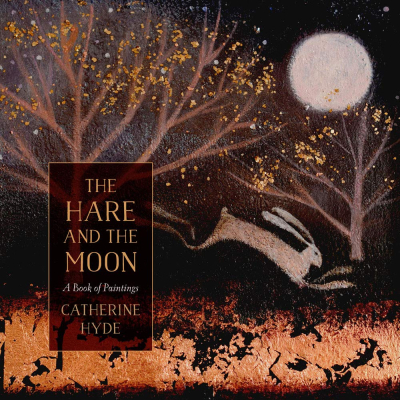 The Hare and the Moon ~ Catherine Hyde